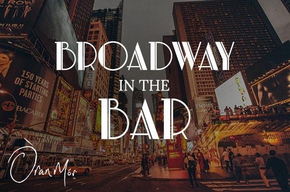 Broadway in the Bar, Òran Mór