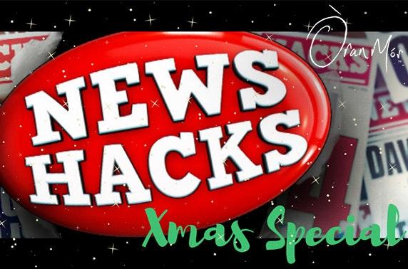 News Hacks Xmas Special, Oran Mor