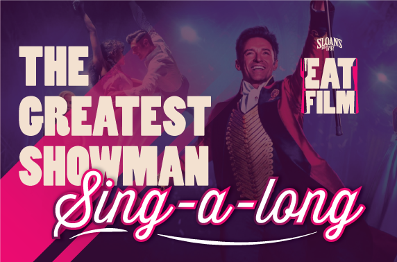 The Greatest Showman sing-along & dining at Sloans